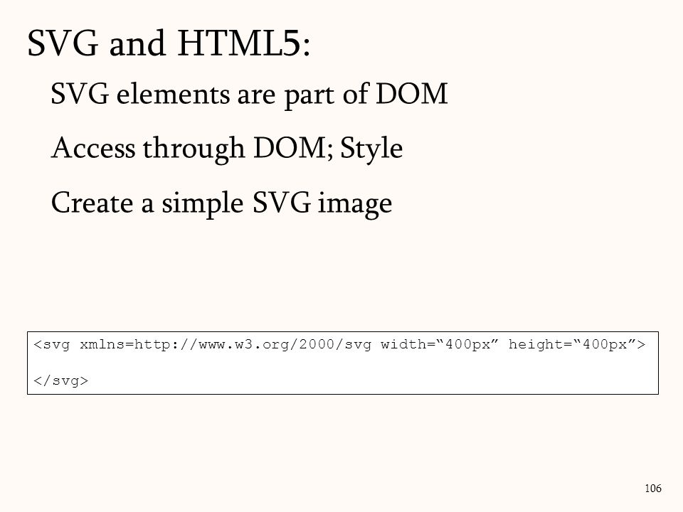 SVG and HTML5: SVG elements are part of DOM Access through DOM; Style
