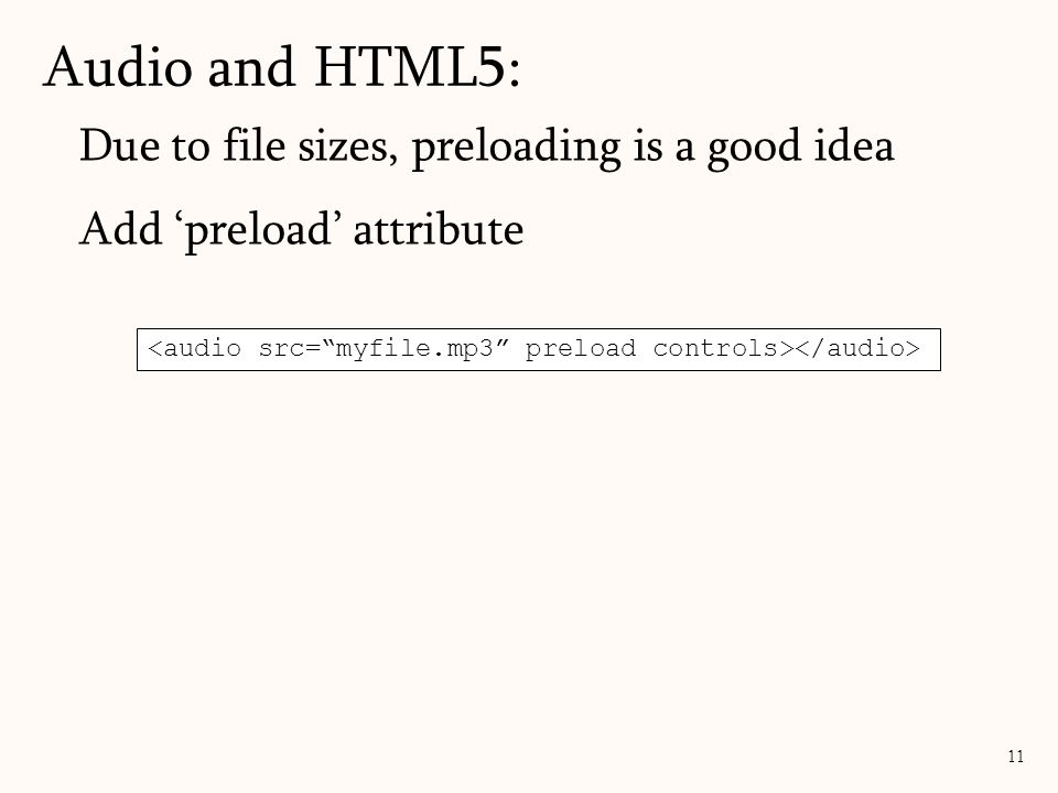 Audio and HTML5: Due to file sizes, preloading is a good idea