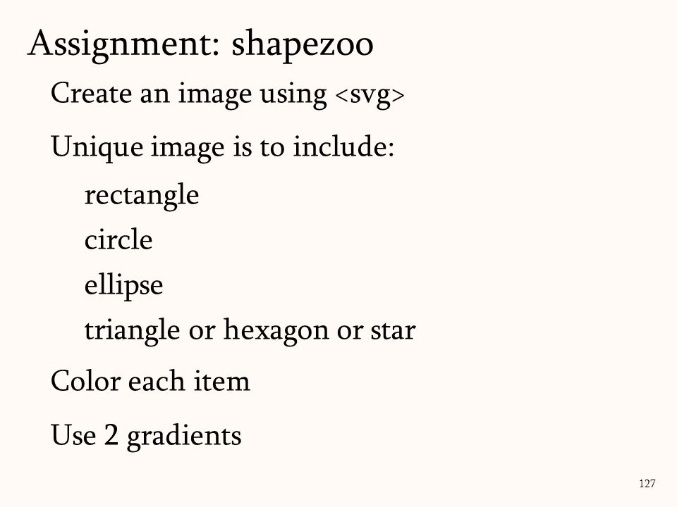 Assignment: shapezoo Create an image using <svg>