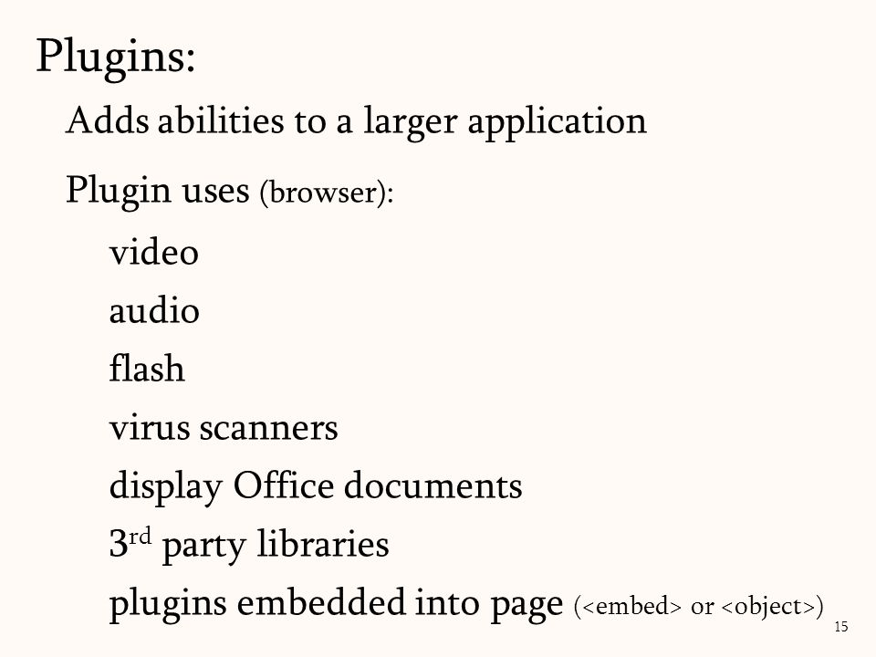 Plugins: Adds abilities to a larger application Plugin uses (browser):
