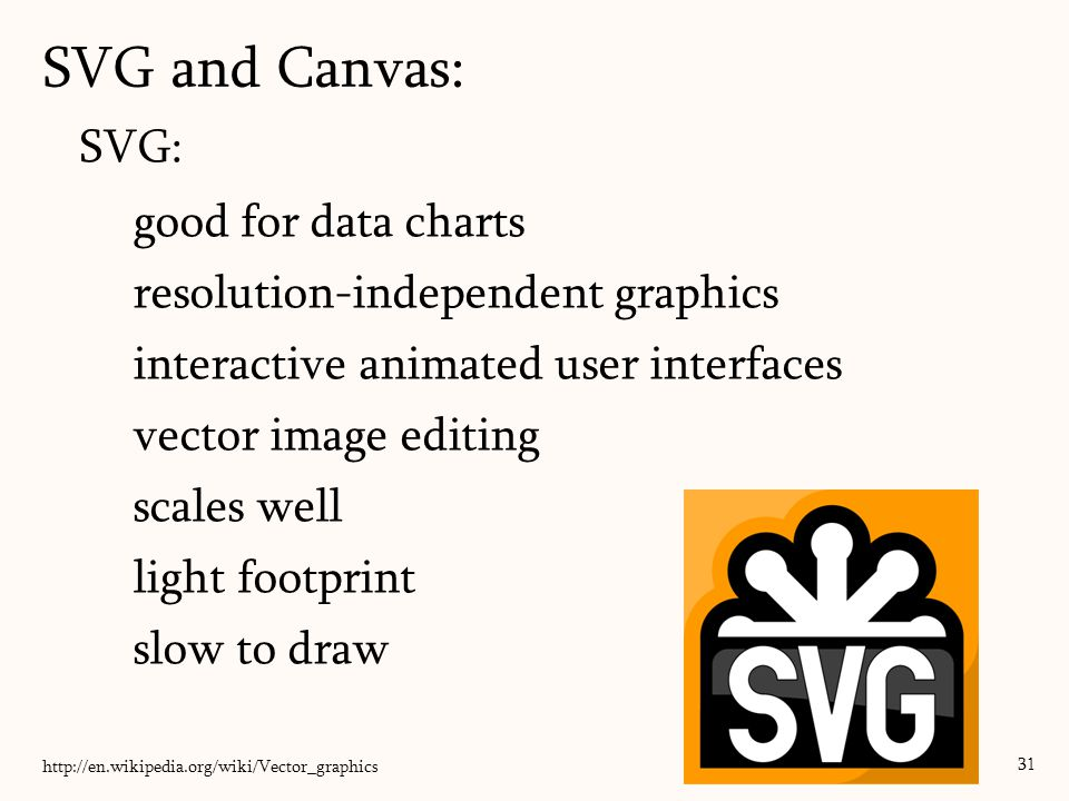 SVG and Canvas: SVG: good for data charts