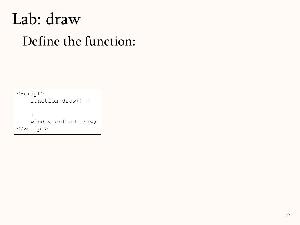 Lab: draw Define the function: <script> function draw() { }