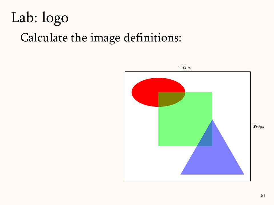 Lab: logo Calculate the image definitions: (√5*100)/2 = 113 455px
