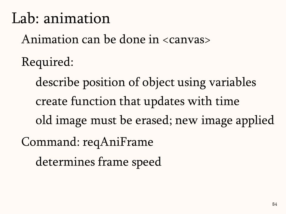 Lab: animation Animation can be done in <canvas> Required: