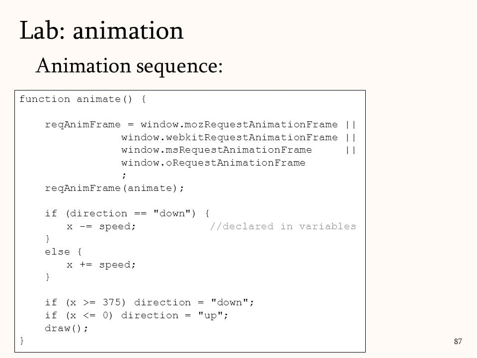 Lab: animation Animation sequence: function animate() {