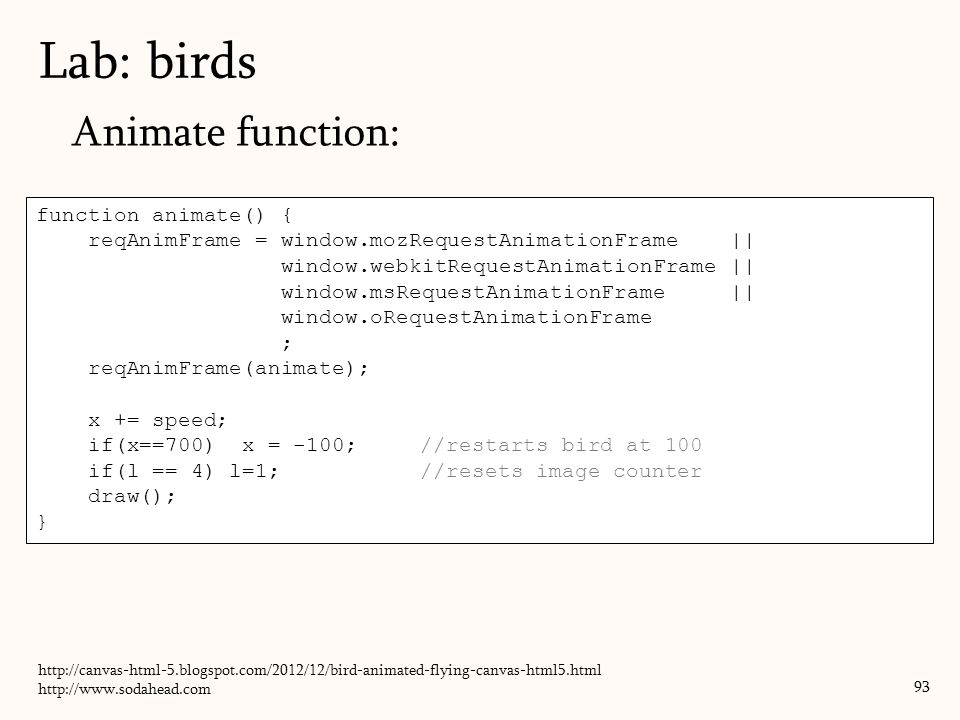 Lab: birds Animate function: function animate() {