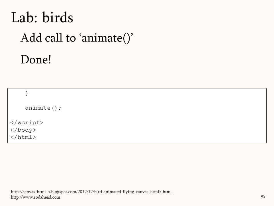 Lab: birds Add call to 'animate()' Done! } animate(); </script>