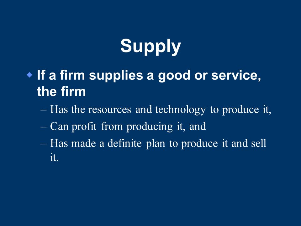 Supply If a firm supplies a good or service, the firm