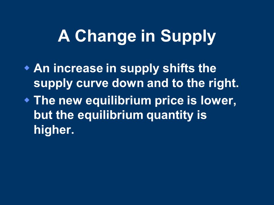 A Change in Supply An increase in supply shifts the supply curve down and to the right.