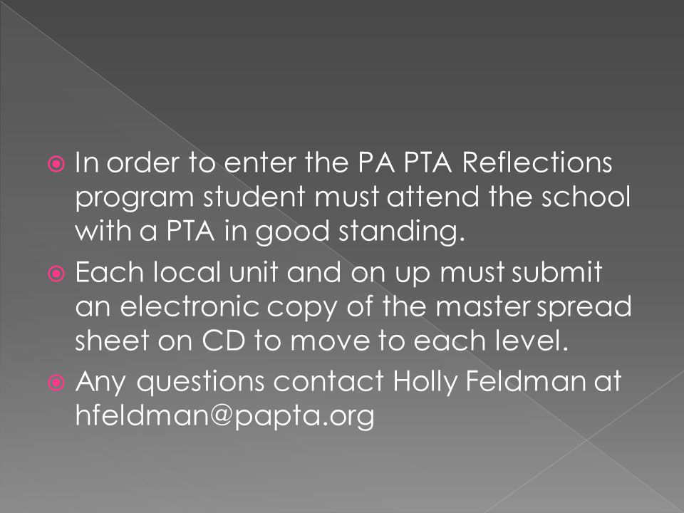 In order to enter the PA PTA Reflections program student must attend the school with a PTA in good standing.