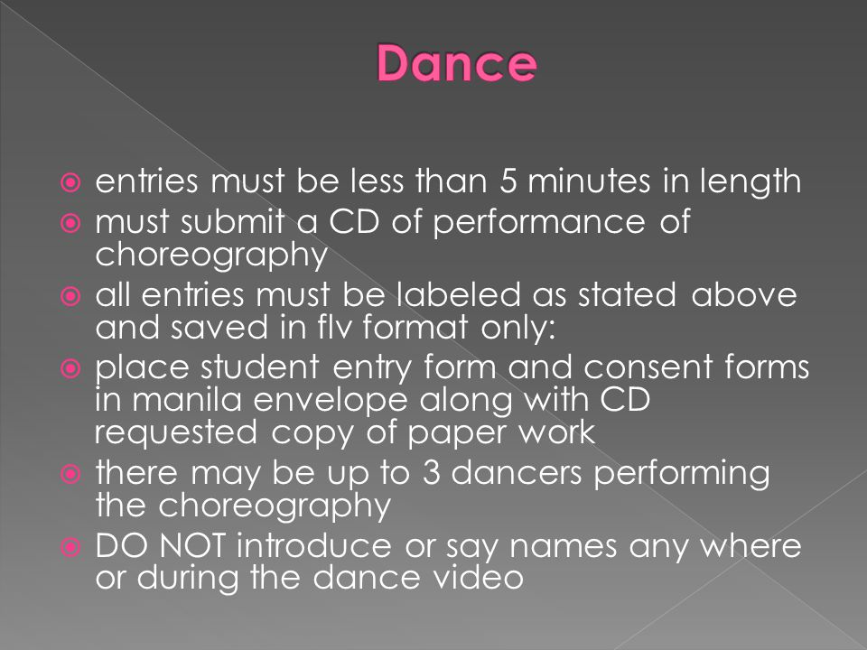 Dance entries must be less than 5 minutes in length