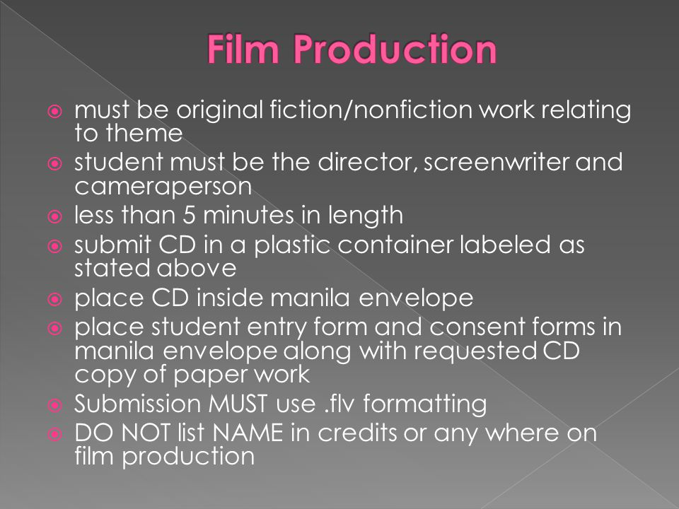 Film Production must be original fiction/nonfiction work relating to theme. student must be the director, screenwriter and cameraperson.
