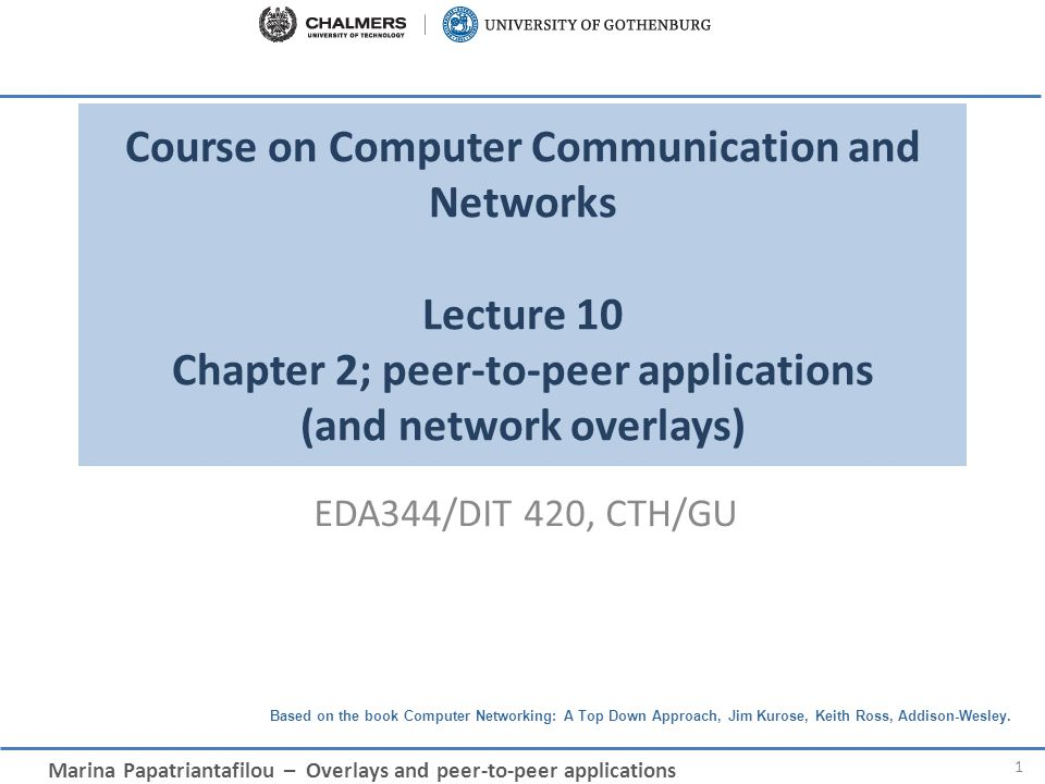 Course on Computer Communication and Networks Lecture 10 Chapter 2; peer-to-peer applications (and network overlays)