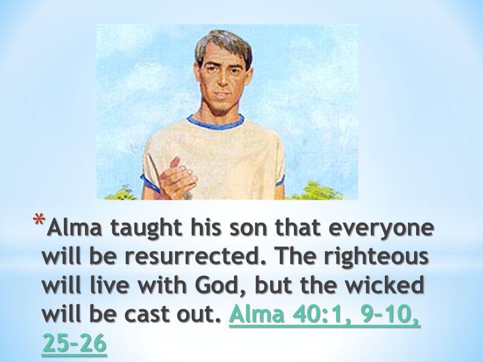 Alma taught his son that everyone will be resurrected