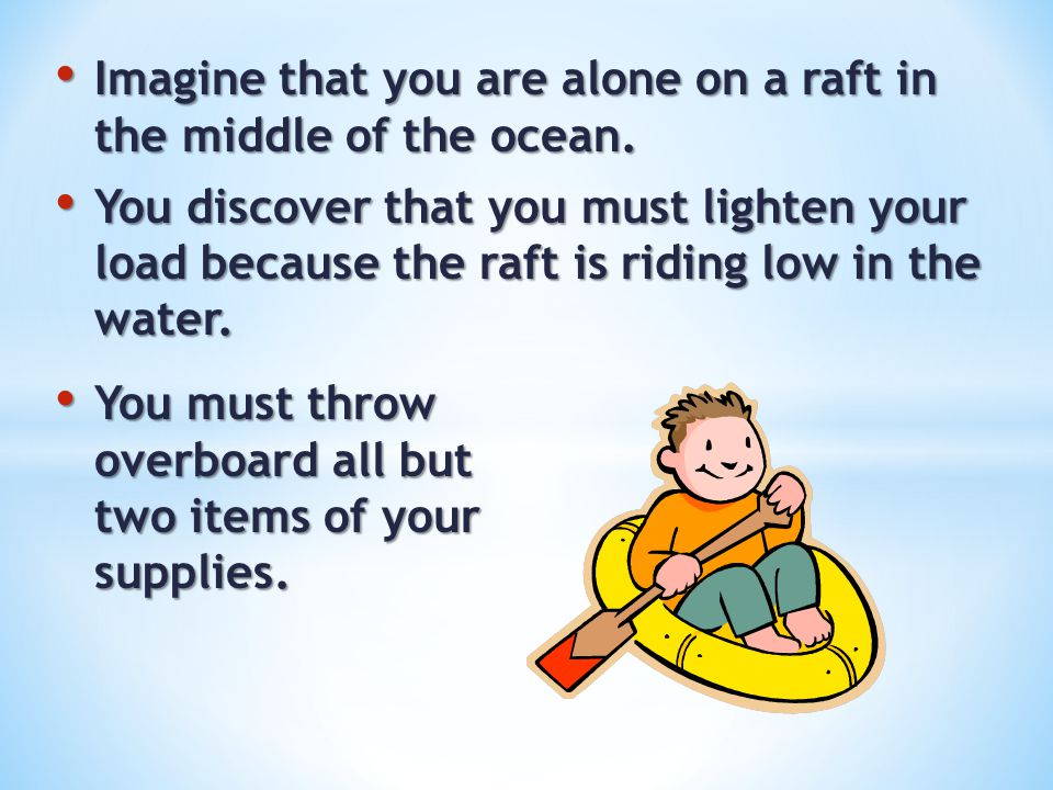 Imagine that you are alone on a raft in the middle of the ocean.
