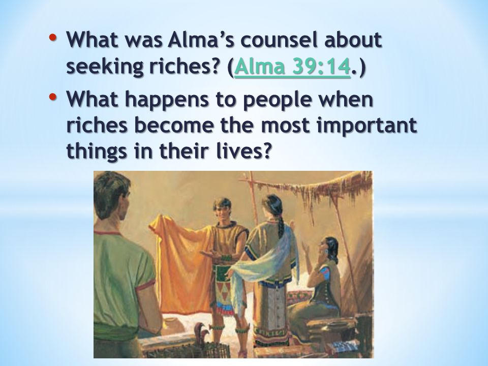 What was Alma's counsel about seeking riches (Alma 39:14.)