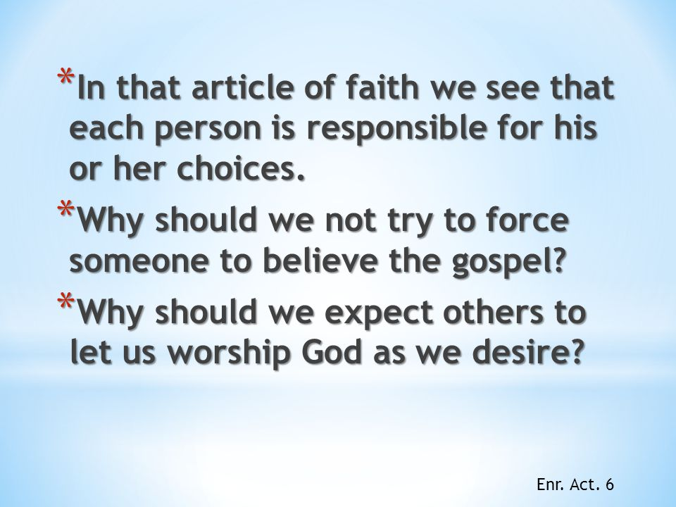 Why should we not try to force someone to believe the gospel