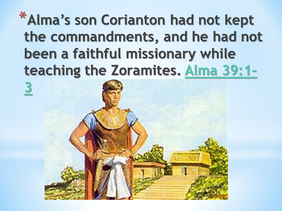 Alma's son Corianton had not kept the commandments, and he had not been a faithful missionary while teaching the Zoramites.