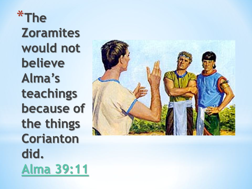 The Zoramites would not believe Alma's teachings because of the things Corianton did. Alma 39:11