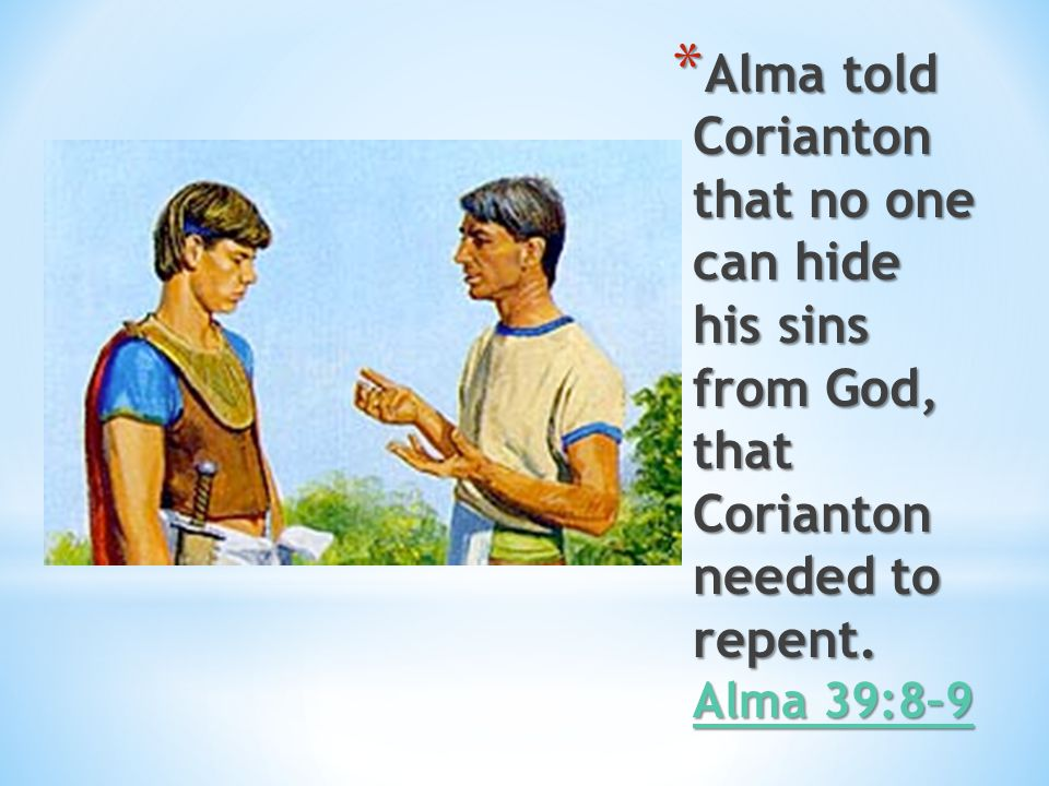 Alma told Corianton that no one can hide his sins from God, that Corianton needed to repent.