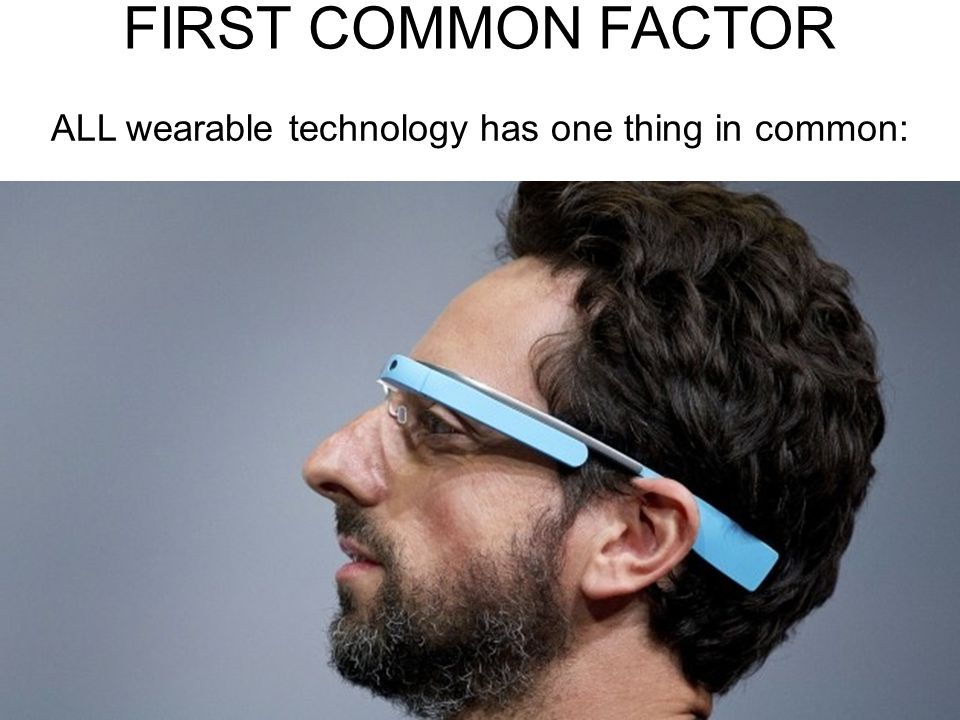 ALL wearable technology has one thing in common: