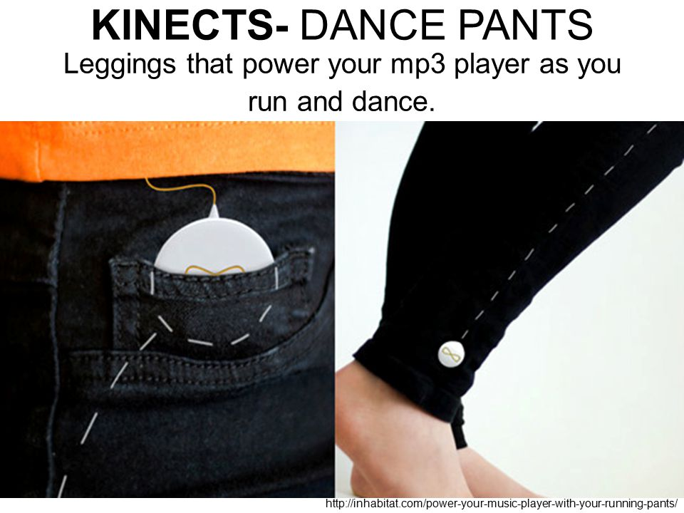 Leggings that power your mp3 player as you run and dance.