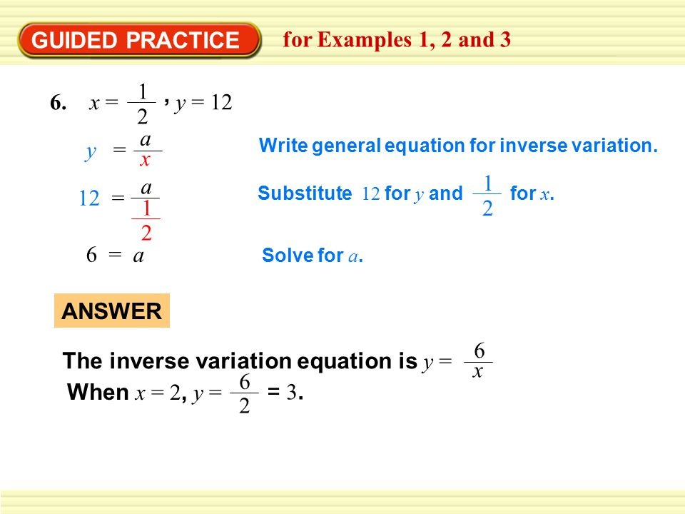 The inverse variation equation is y = 6 x When x = 2, y = = 3. ANSWER