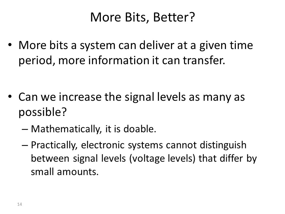 More Bits, Better More bits a system can deliver at a given time period, more information it can transfer.