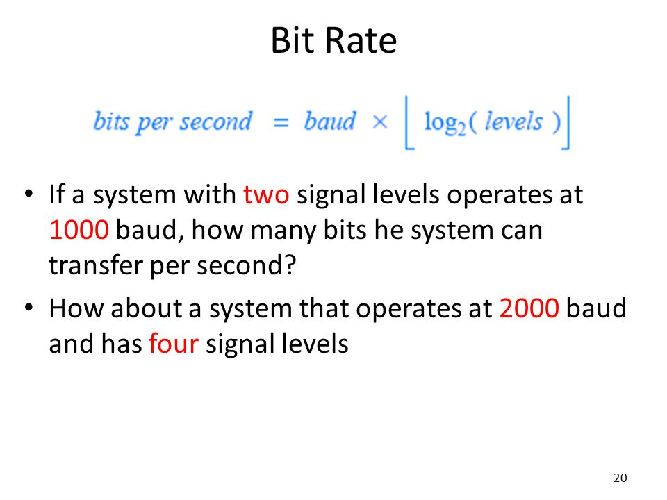 Bit Rate If a system with two signal levels operates at 1000 baud, how many bits he system can transfer per second