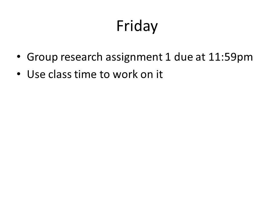 Friday Group research assignment 1 due at 11:59pm