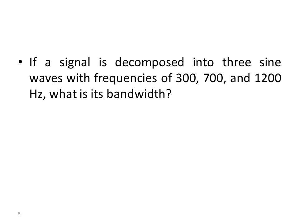 If a signal is decomposed into three sine waves with frequencies of 300, 700, and 1200 Hz, what is its bandwidth