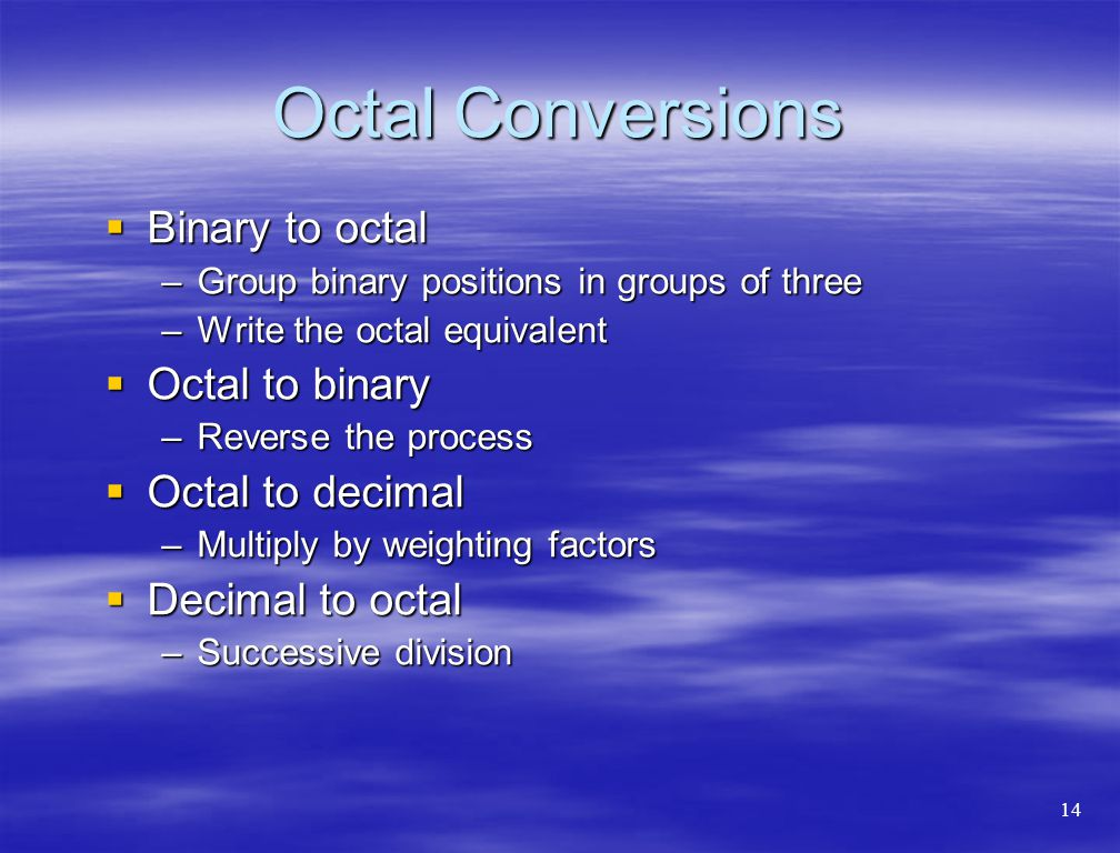 Octal Conversions Binary to octal Octal to binary Octal to decimal