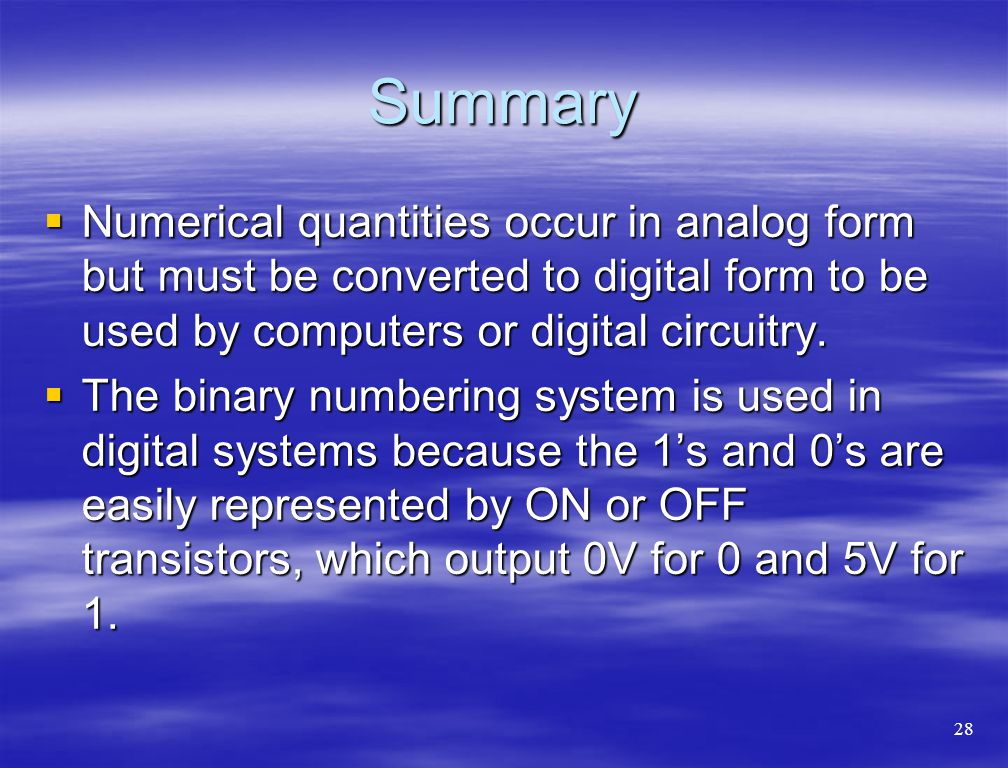 Summary Numerical quantities occur in analog form but must be converted to digital form to be used by computers or digital circuitry.