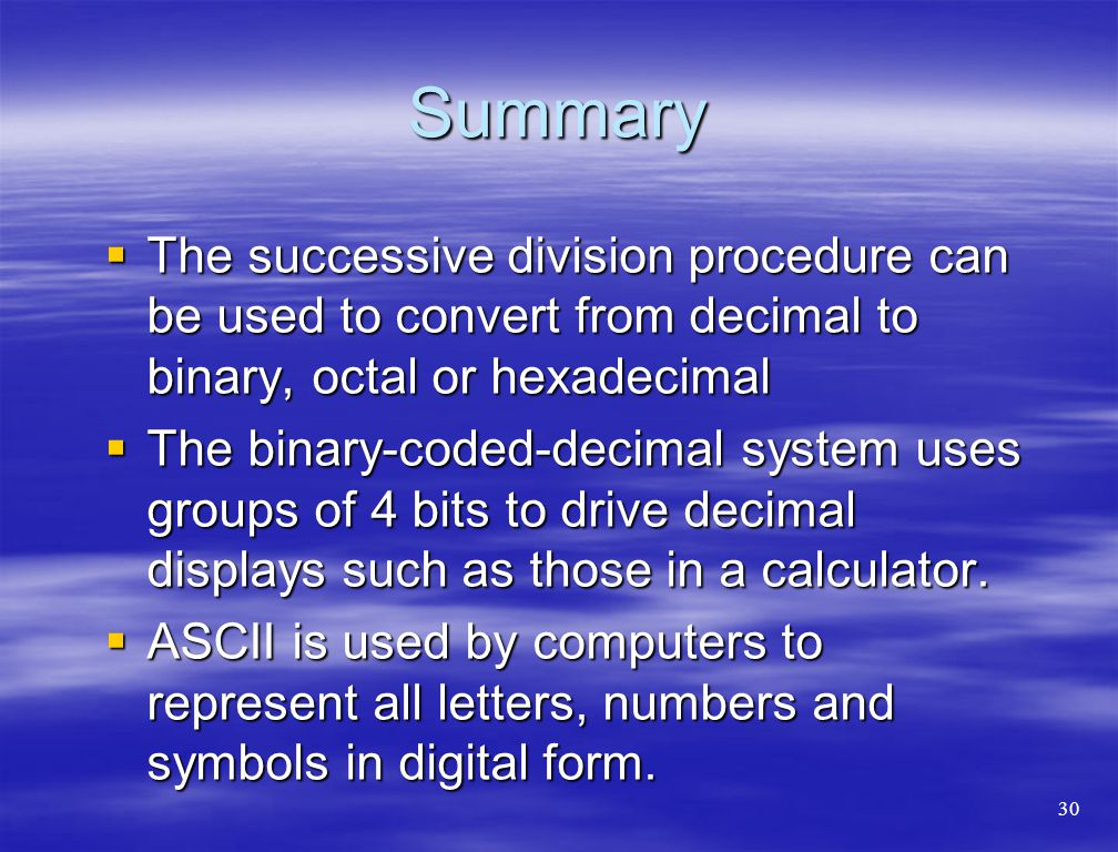 Summary The successive division procedure can be used to convert from decimal to binary, octal or hexadecimal.