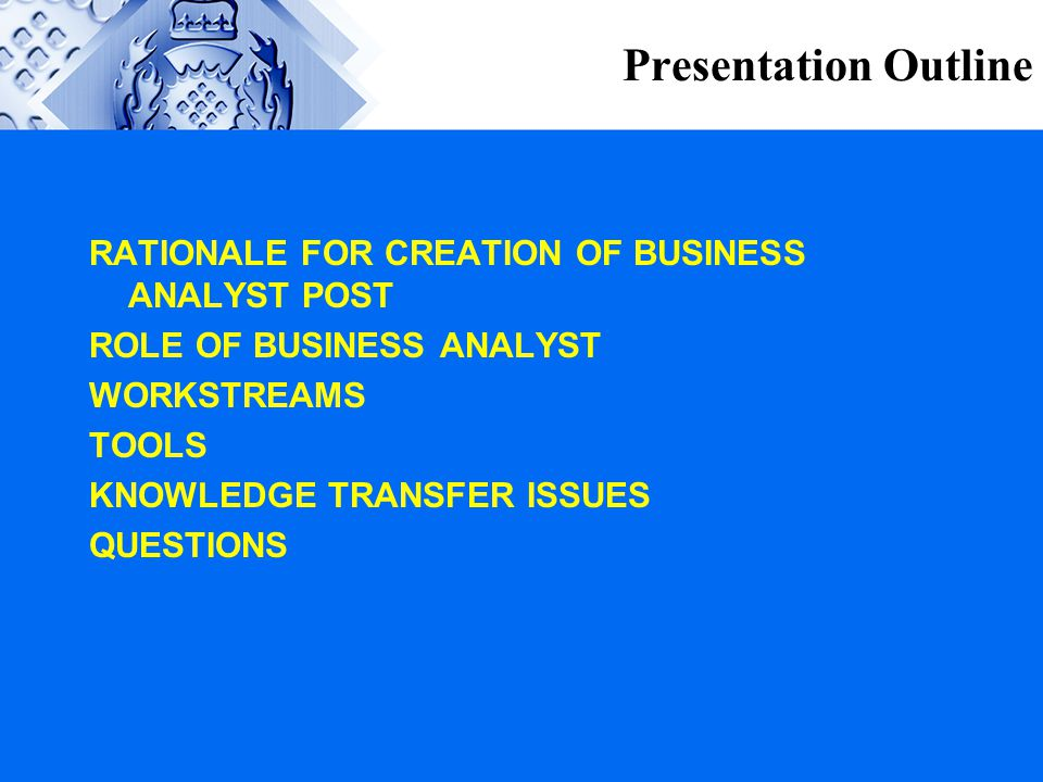 Presentation Outline RATIONALE FOR CREATION OF BUSINESS ANALYST POST