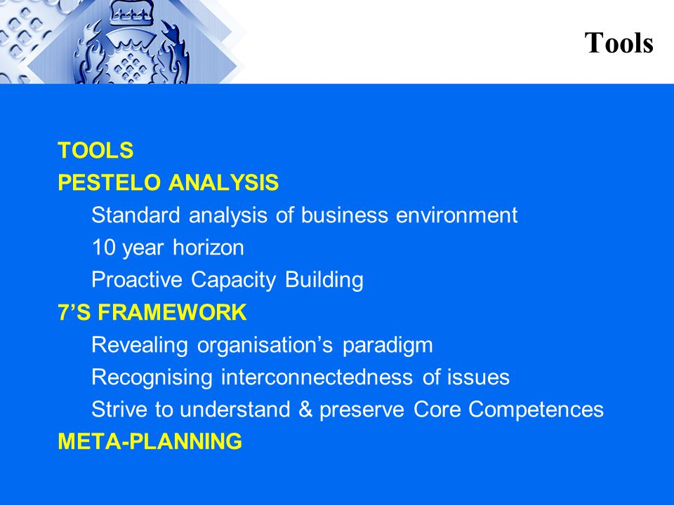 Tools TOOLS PESTELO ANALYSIS Standard analysis of business environment
