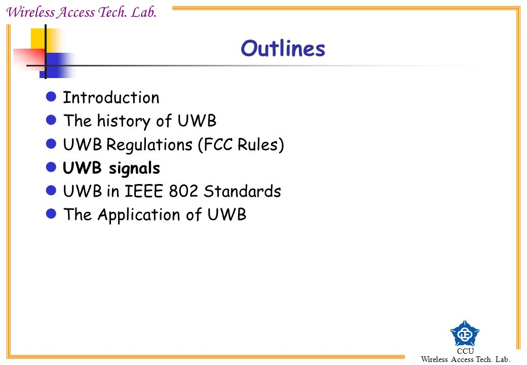 Outlines Introduction The history of UWB UWB Regulations (FCC Rules)