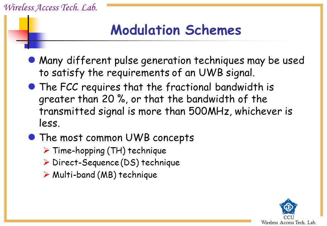 Modulation Schemes Many different pulse generation techniques may be used to satisfy the requirements of an UWB signal.