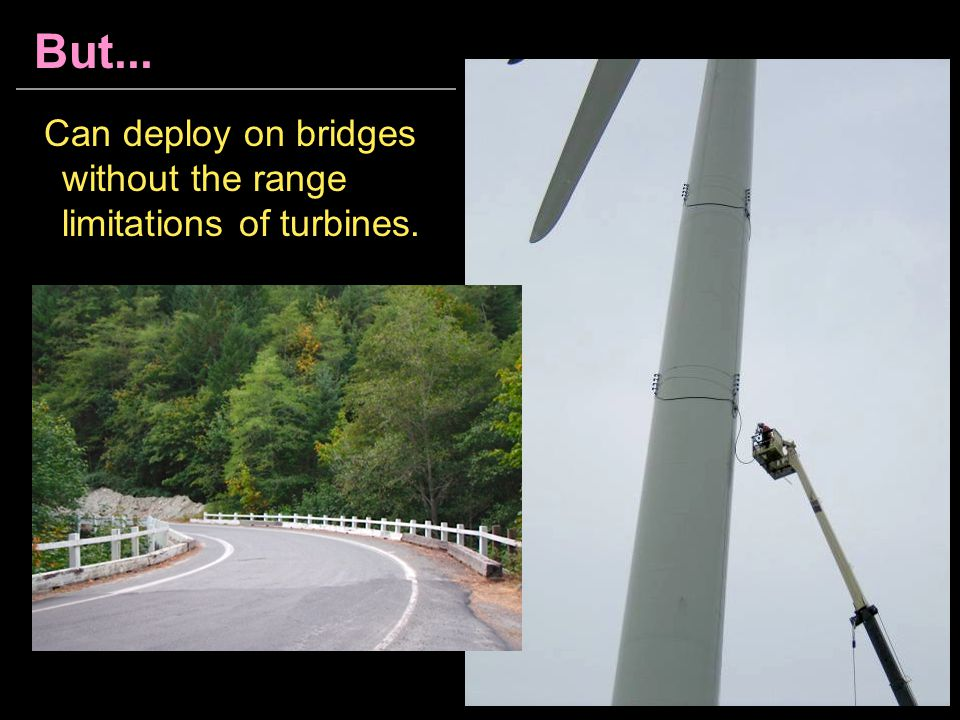 But... Can deploy on bridges without the range limitations of turbines.