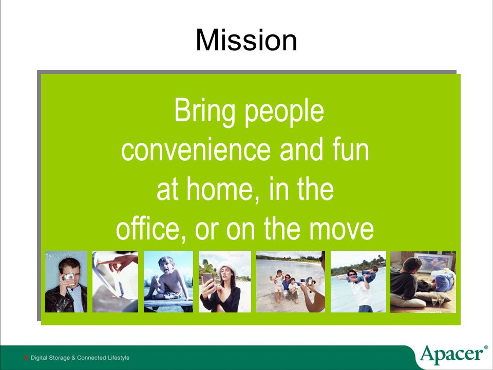 convenience and fun at home, in the office, or on the move Mission