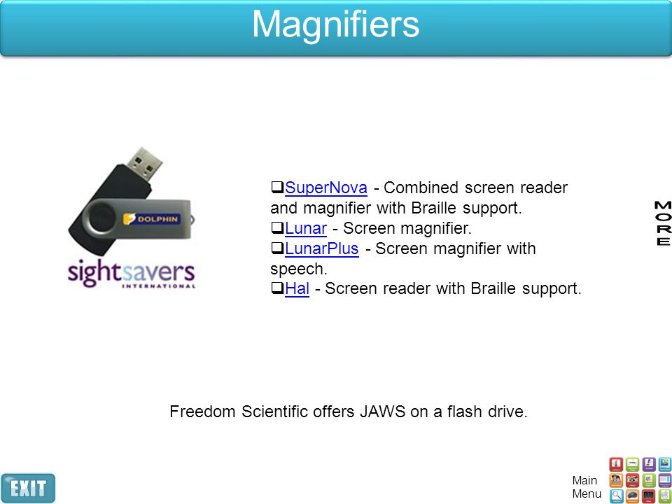 Magnifiers SuperNova - Combined screen reader and magnifier with Braille support. Lunar - Screen magnifier.