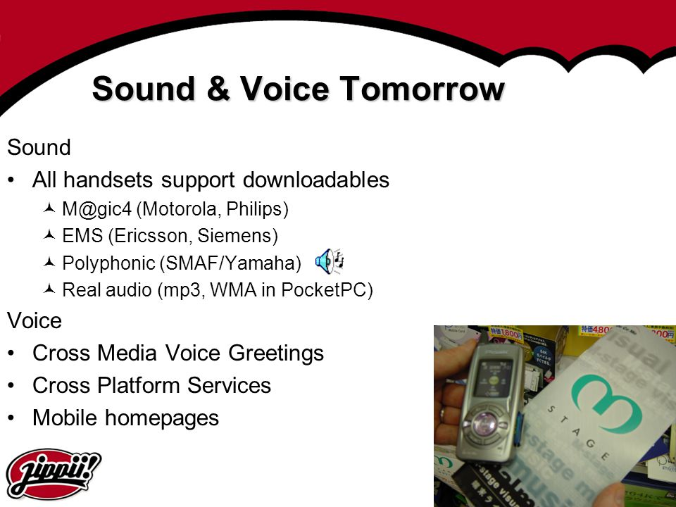 Sound & Voice Tomorrow Sound All handsets support downloadables Voice