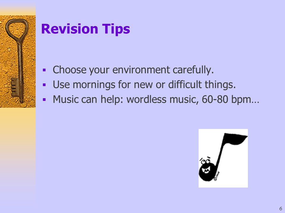 Revision Tips Choose your environment carefully.