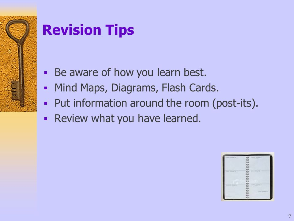 Revision Tips Be aware of how you learn best.