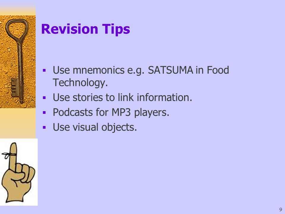 Revision Tips Use mnemonics e.g. SATSUMA in Food Technology.
