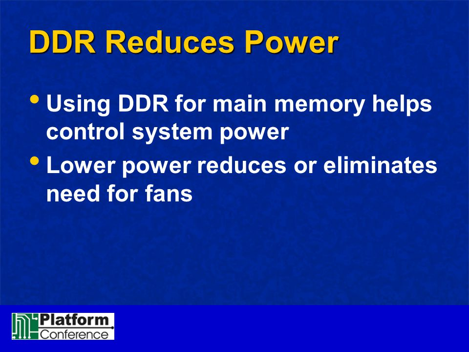 DDR Reduces Power Using DDR for main memory helps control system power