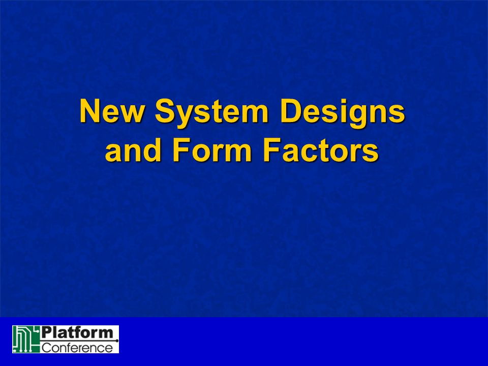 New System Designs and Form Factors