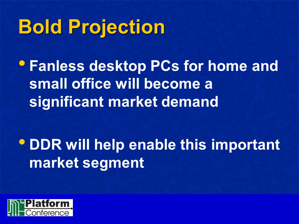 Bold Projection Fanless desktop PCs for home and small office will become a significant market demand.