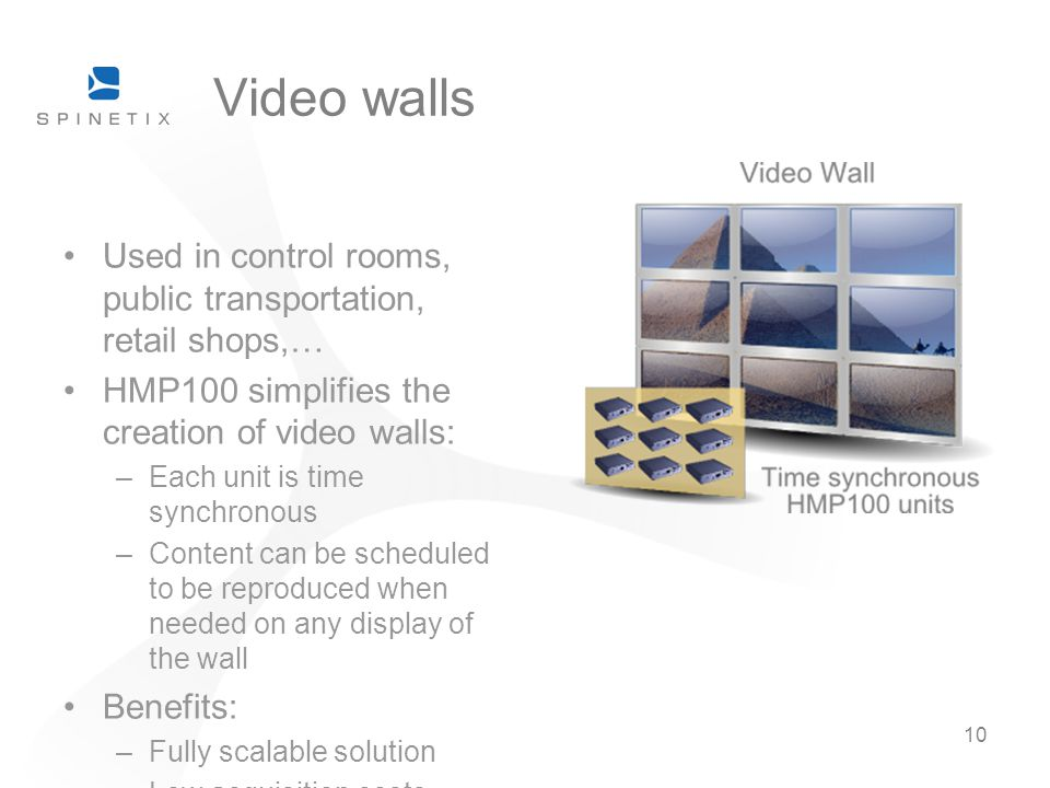 Video walls Used in control rooms, public transportation, retail shops,… HMP100 simplifies the creation of video walls: