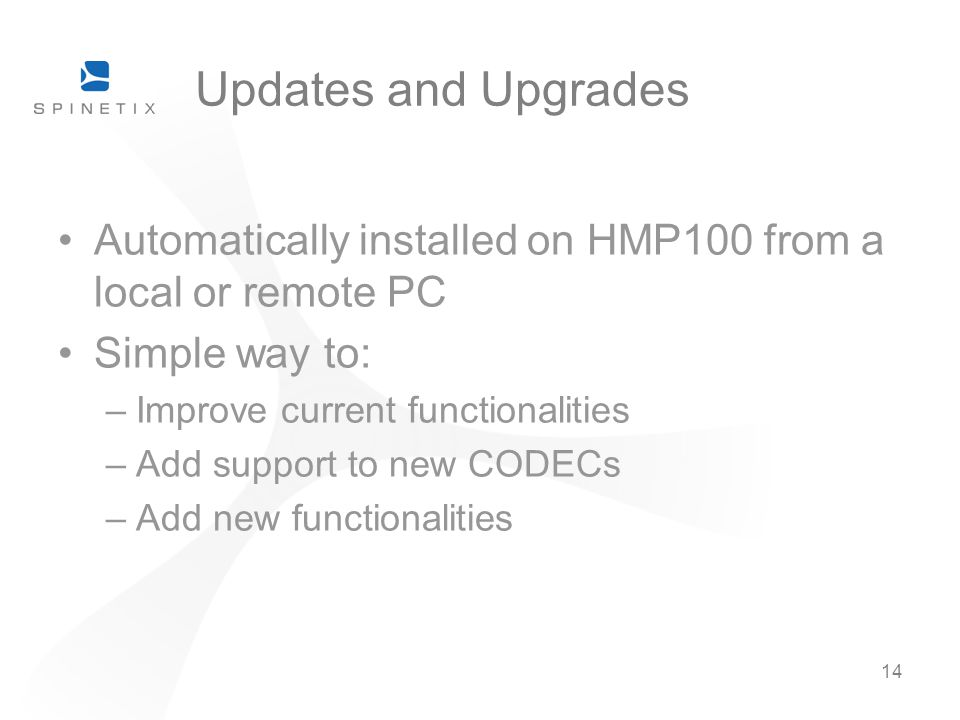 Updates and Upgrades Automatically installed on HMP100 from a local or remote PC. Simple way to: Improve current functionalities.